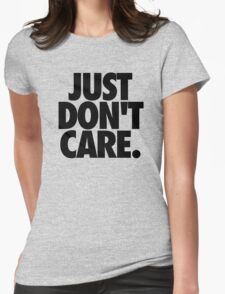 JUST DON'T CARE. Womens Fitted T-Shirt