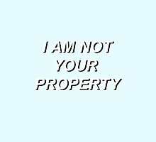 """I AM NOT YOUR  PROPERTY"" by ughbeckyy"