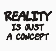 Funny Marijuana Realiy Is Just A Concept by MarijuanaTshirt