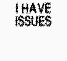 I Have Issues Unisex T-Shirt