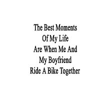 The Best Moments Of My Life Are When Me And My Boyfriend Ride A Bike Together  by supernova23