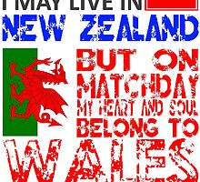 I May Live In New Zealand, But On Matchday My Heart and Soul Belong To Wales T Shirt by zandosfactry