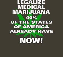 Legalize Medical Marijuana NOW! Unisex T-Shirt