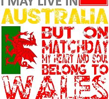 I May Live In Australia, But On Matchday My Heart and Soul Belong To Wales T Shirt by zandosfactry