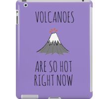 Volcanoes are so hot right now iPad Case/Skin
