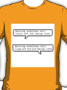 hello everyone tell louis off for being late T-Shirt