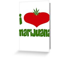 I Love Marijuana Greeting Card
