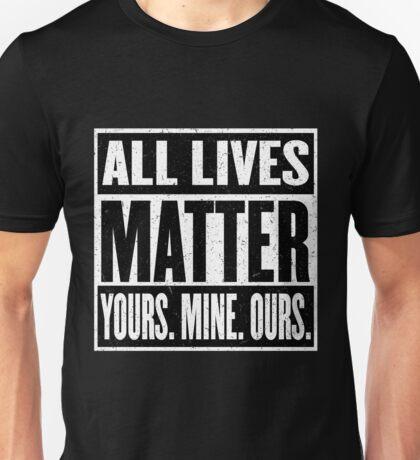 All Lives Matter - You Matter - I Matter - It All Matters - Everyone Matters Unisex T-Shirt