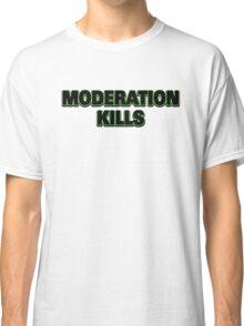 Funny Marijuana Moderation Kills Classic T-Shirt