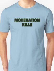 Funny Marijuana Moderation Kills Unisex T-Shirt