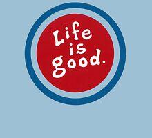 Life is So Good - Enjoy it Unisex T-Shirt