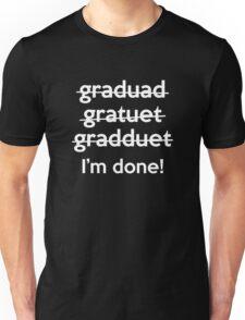 I'm Done! Unisex T-Shirt
