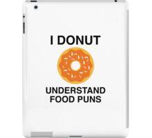 I Donut Understand Food Puns iPad Case/Skin