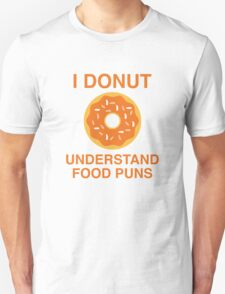 I Donut Understand Food Puns T-Shirt