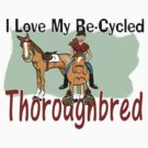 I love my re-cycled Thoroughbred by Diana-Lee Saville