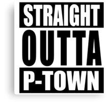 Straight Outta P-town Canvas Print