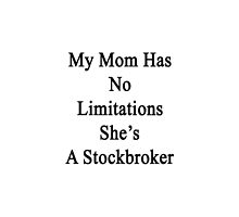 My Mom Has No Limitations She's A Stockbroker  by supernova23