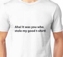 Aha it was you... Unisex T-Shirt