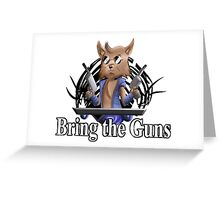 Bring the Guns Greeting Card