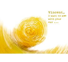 Vincent, I want to See with your Ear  Photographic Print