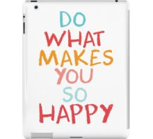 Do what makes you so happy iPad Case/Skin