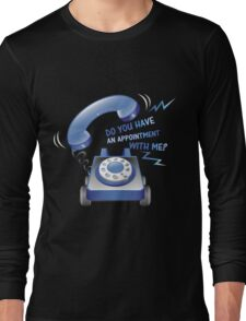 AN APPOINTMENT  Long Sleeve T-Shirt