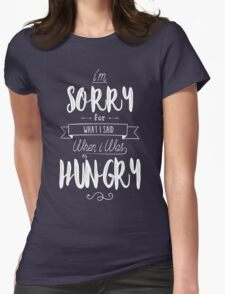im sorry for what i said when i was hungry Womens Fitted T-Shirt