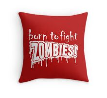 Born to Fight Zombies Throw Pillow