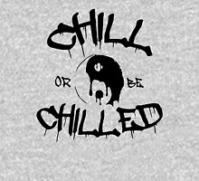 Chill or be Chilled Unisex T-Shirt