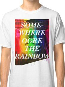 Somewhere Ogre The Rainbow Classic T-Shirt