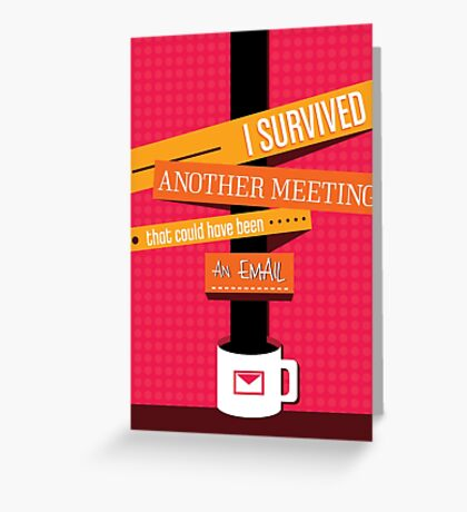 I Survived Another Meeting That Could Have Been An Email! Greeting Card