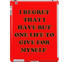 I regret that I have but one life to give for myself iPad Case/Skin