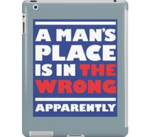 A man's place apparently iPad Case/Skin