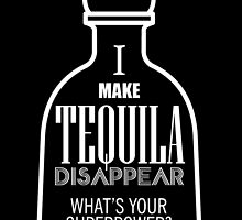 i make tequila disappear what's your superpower by trendz