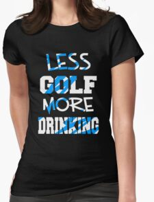 Less Golf More Drinking Womens Fitted T-Shirt