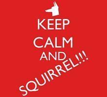 Keep Calm and SQUIRREL! Unisex T-Shirt