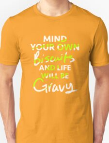 Mind Your Own Biscuits and Life Will Be Gravy Unisex T-Shirt