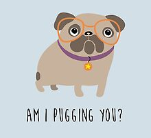 Am I pugging you? by s3xyglass3s