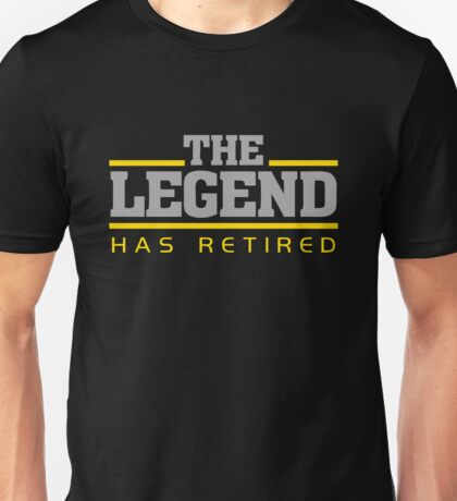 The Legend Has Retired Unisex T-Shirt