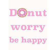 Donut worry be happy Photographic Print