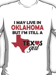 i may live in oklahoma but i'm still a texas girl T-Shirt