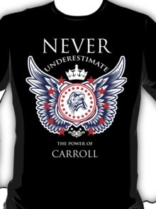Never Underestimate The Power Of Carroll - Tshirts & Accessories T-Shirt