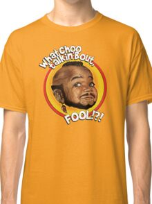 Mr Gary T Coleman - Whatchoo talkin'bout FOOL!?! Classic T-Shirt