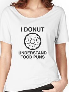I Donut Understand Food Puns Women's Relaxed Fit T-Shirt