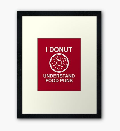 I Donut Understand Food Puns Framed Print