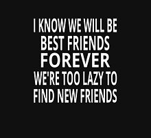 I Know We Will Be Best Friends Forever Unisex T-Shirt