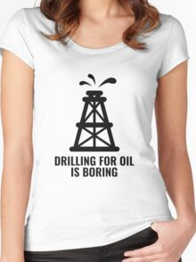 Drilling For Oil Is Boring Women's Fitted Scoop T-Shirt