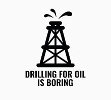 Drilling For Oil Is Boring T-Shirt