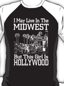 i may live in the midwest but this girl is hollywood T-Shirt