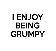 I Enjoy Being Grumpy Photographic Print